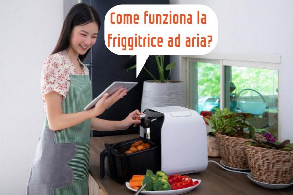 Come funziona la friggitrice ad aria